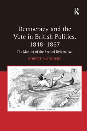 Democracy and the Vote in British Politics, 1848–1867: The Making of the Second Reform Act (Hardback) book cover