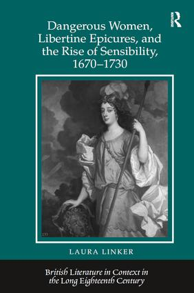 Dangerous Women, Libertine Epicures, and the Rise of Sensibility, 1670-1730: 1st Edition (Paperback) book cover