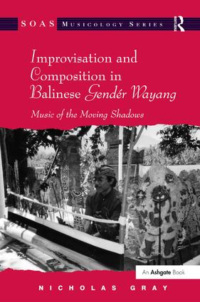 Improvisation and Composition in Balinese Gendér Wayang: Music of the Moving Shadows, 1st Edition (Hardback) book cover