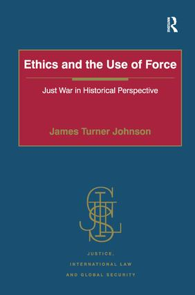 Ethics and the Use of Force: Just War in Historical Perspective book cover