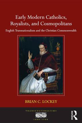 Early Modern Catholics, Royalists, and Cosmopolitans: English Transnationalism and the Christian Commonwealth, 1st Edition (Hardback) book cover