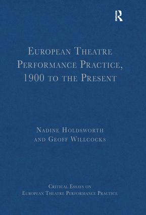 European Theatre Performance Practice, 1900 to the Present: 1st Edition (Hardback) book cover