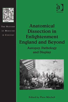 Anatomical Dissection in Enlightenment England and Beyond: Autopsy, Pathology and Display book cover