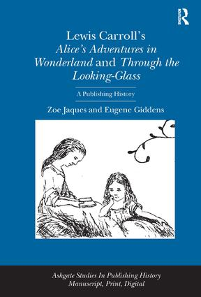 Lewis Carroll's Alice's Adventures in Wonderland and Through the Looking-Glass: A Publishing History, 1st Edition (Paperback) book cover