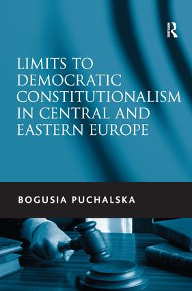 Limits to Democratic Constitutionalism in Central and Eastern Europe: 1st Edition (Paperback) book cover