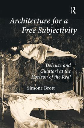Architecture for a Free Subjectivity: Deleuze and Guattari at the Horizon of the Real, 1st Edition (Hardback) book cover