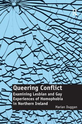 Queering Conflict: Examining Lesbian and Gay Experiences of Homophobia in Northern Ireland, 1st Edition (Paperback) book cover