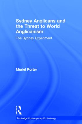 Sydney Anglicans and the Threat to World Anglicanism: The Sydney Experiment, 1st Edition (Hardback) book cover