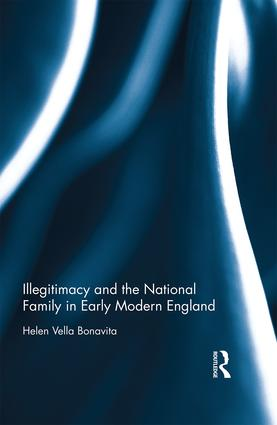 Illegitimacy and the National Family in Early Modern England: 1st Edition (Hardback) book cover