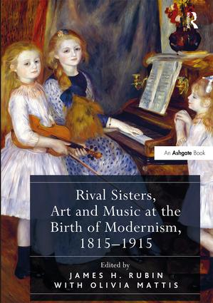 Rival Sisters, Art and Music at the Birth of Modernism, 1815-1915: 1st Edition (Hardback) book cover