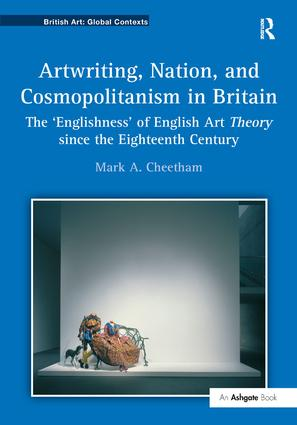 Artwriting, Nation, and Cosmopolitanism in Britain: The 'Englishness' of English Art Theory since the Eighteenth Century, 1st Edition (Hardback) book cover