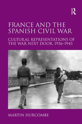 France and the Spanish Civil War: Cultural Representations of the