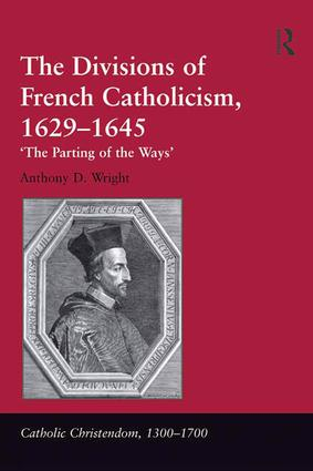 The Divisions of French Catholicism, 1629-1645: 'The Parting of the Ways' book cover