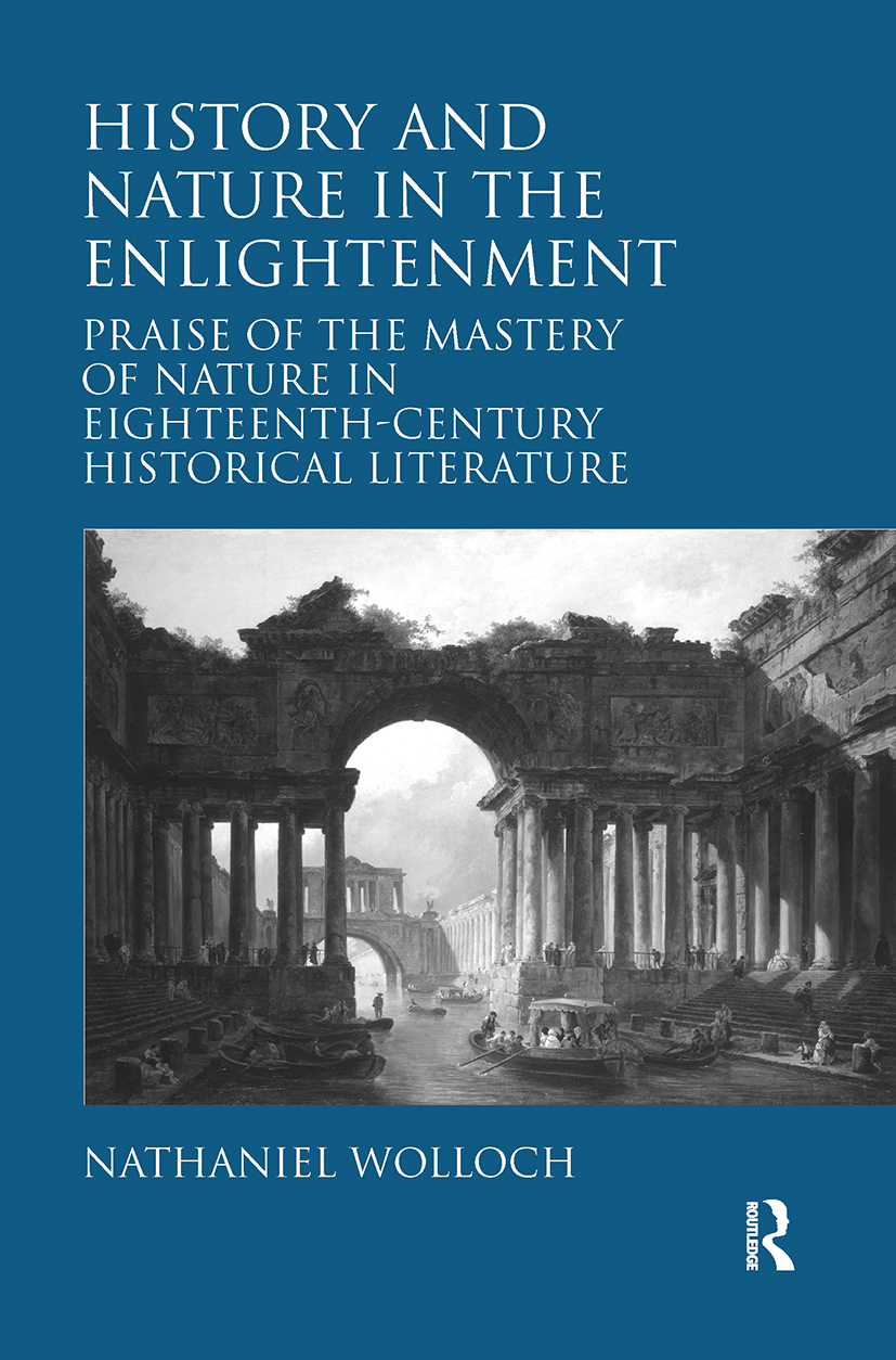 History and Nature in the Enlightenment: Praise of the Mastery of Nature in Eighteenth-Century Historical Literature, 1st Edition (Hardback) book cover