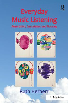 Everyday Music Listening: Absorption, Dissociation and Trancing (Hardback) book cover