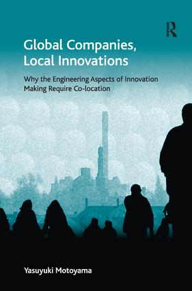 Global Companies, Local Innovations: Why the Engineering Aspects of Innovation Making Require Co-location book cover