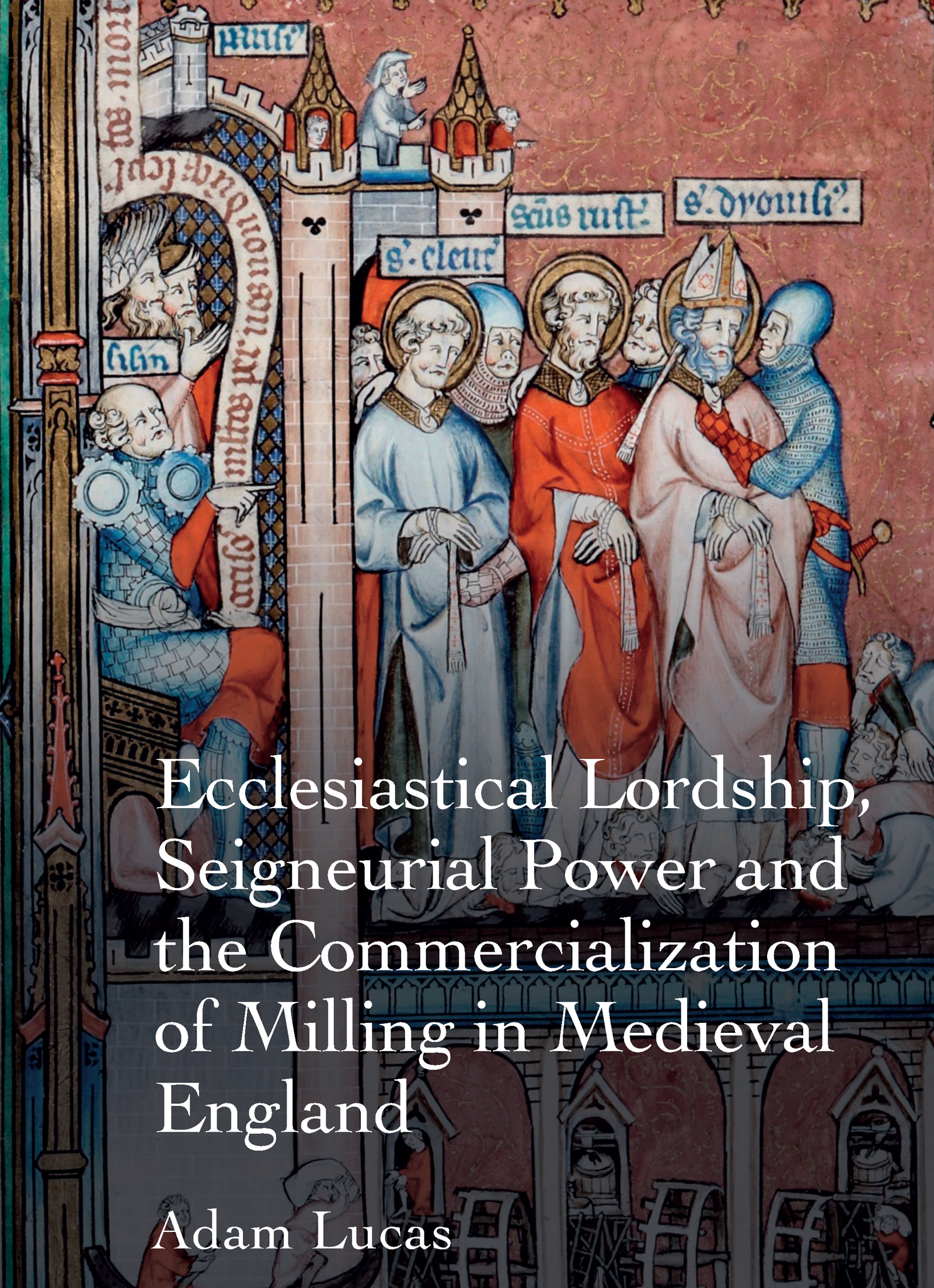 Ecclesiastical Lordship, Seigneurial Power and the Commercialization of Milling in Medieval England: 1st Edition (Hardback) book cover