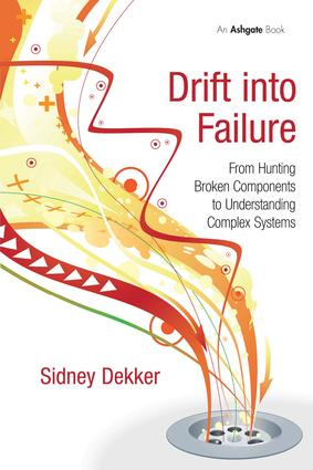 Drift into Failure: From Hunting Broken Components to Understanding Complex Systems (Paperback) book cover