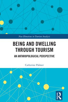 Being and Dwelling through Tourism: An anthropological perspective book cover