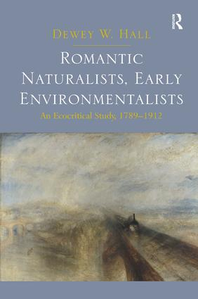 Romantic Naturalists, Early Environmentalists: An Ecocritical Study, 1789-1912, 1st Edition (Hardback) book cover