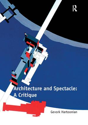 Architecture and Spectacle: A Critique: 1st Edition (Paperback) book cover