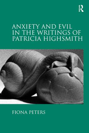 Anxiety and Evil in the Writings of Patricia Highsmith: 1st Edition (Hardback) book cover