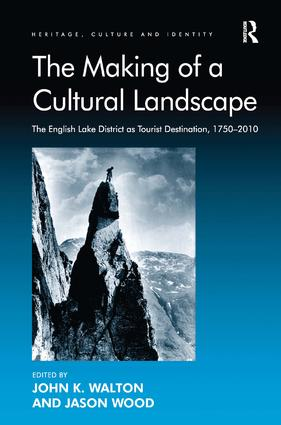The Making of a Cultural Landscape: The English Lake District as Tourist Destination, 1750-2010, 1st Edition (Hardback) book cover