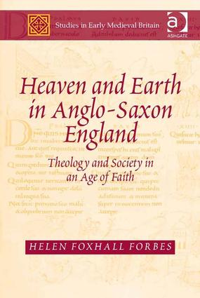 Heaven and Earth in Anglo-Saxon England: Theology and Society in an Age of Faith, 1st Edition (Hardback) book cover