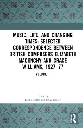 Music, Life and Changing Times: Letters Between Composers Elizabeth Maconchy and Grace Williams, 1927-1977: Volume 1 book cover