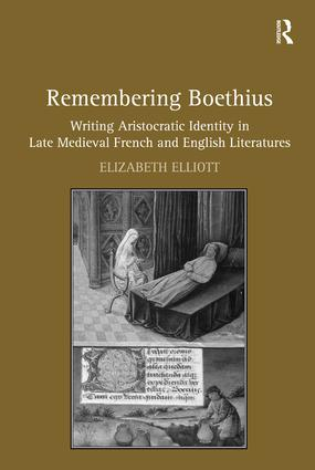 Remembering Boethius: Writing Aristocratic Identity in Late Medieval French and English Literatures book cover