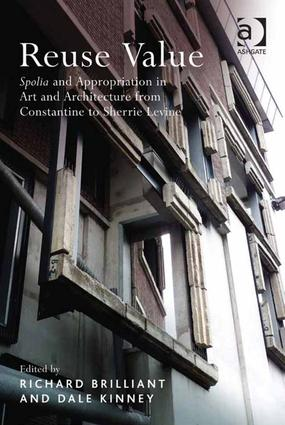 Reuse Value: Spolia and Appropriation in Art and Architecture from Constantine to Sherrie Levine book cover