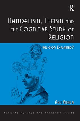 Naturalism, Theism and the Cognitive Study of Religion: Religion Explained? (Hardback) book cover