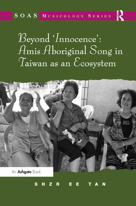 Beyond 'Innocence': Amis Aboriginal Song in Taiwan as an Ecosystem (Paperback) book cover