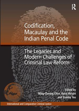 Codification, Macaulay and the Indian Penal Code: The Legacies and Modern Challenges of Criminal Law Reform, 1st Edition (Hardback) book cover