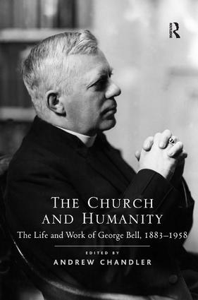 The Church and Humanity: The Life and Work of George Bell, 1883–1958, 1st Edition (Hardback) book cover