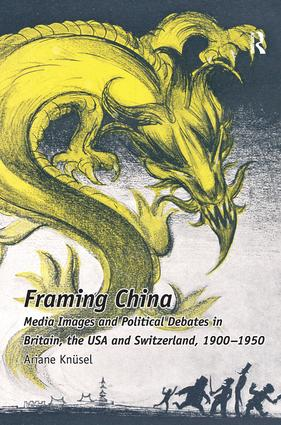 Framing China: Media Images and Political Debates in Britain, the USA and Switzerland, 1900-1950 book cover