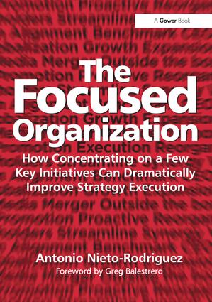 The Focused Organization: How Concentrating on a Few Key Initiatives Can Dramatically Improve Strategy Execution (Hardback) book cover