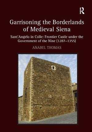 Garrisoning the Borderlands of Medieval Siena: Sant'Angelo in Colle: Frontier Castle under the Government of the Nine (1287–1355), 1st Edition (Hardback) book cover