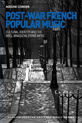 Post-War French Popular Music: Cultural Identity and the Brel-Brassens-Ferré Myth: 1st Edition (Hardback) book cover