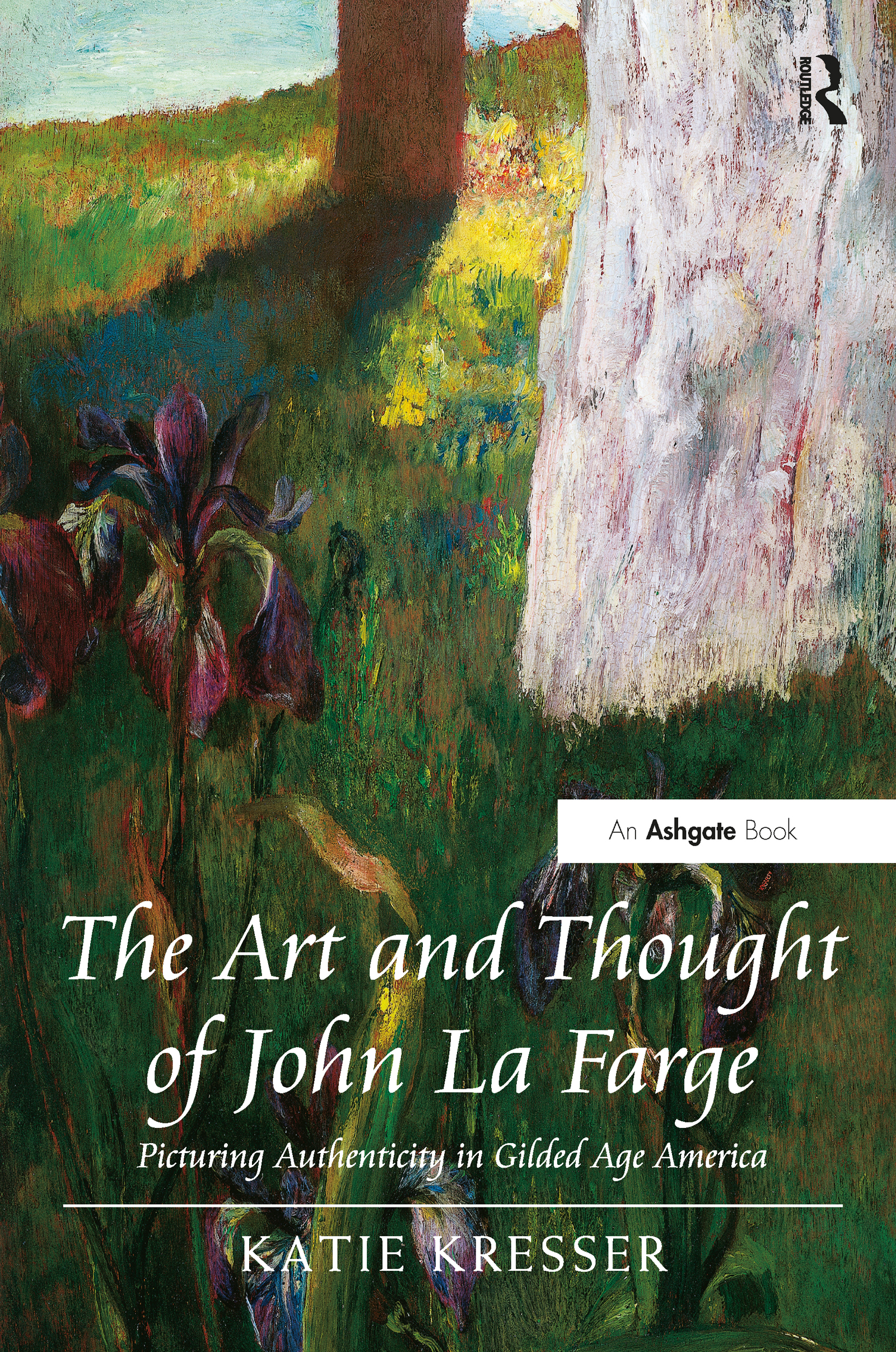 The Art and Thought of John La Farge: Picturing Authenticity in Gilded Age America, 1st Edition (Hardback) book cover