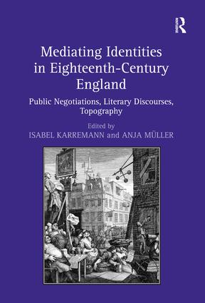 Mediating Identities in Eighteenth-Century England: Public Negotiations, Literary Discourses, Topography (Hardback) book cover