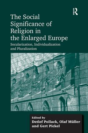 The Social Significance of Religion in the Enlarged Europe: Secularization, Individualization and Pluralization (Hardback) book cover