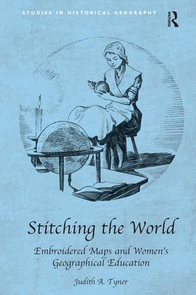 Stitching the World: Embroidered Maps and Women's Geographical Education (Hardback) book cover