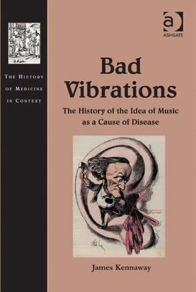 Bad Vibrations: The History of the Idea of Music as a Cause of Disease (Hardback) book cover