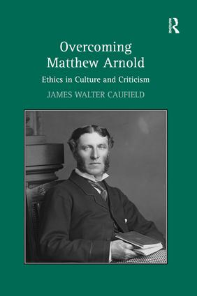 Overcoming Matthew Arnold: Ethics in Culture and Criticism, 1st Edition (Paperback) book cover