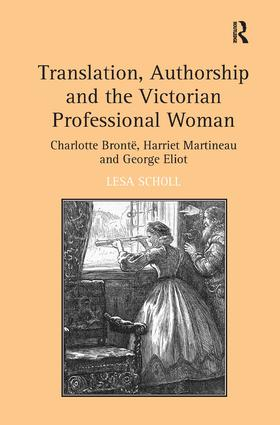 Translation, Authorship and the Victorian Professional Woman: Charlotte Brontë, Harriet Martineau and George Eliot (Hardback) book cover