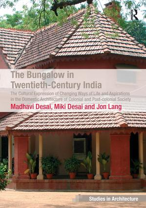 The Bungalow in Twentieth-Century India: The Cultural Expression of Changing Ways of Life and Aspirations in the Domestic Architecture of Colonial and Post-colonial Society (Hardback) book cover