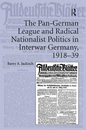 The Pan-German League and Radical Nationalist Politics in Interwar Germany, 1918–39: 1st Edition (Paperback) book cover