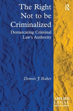 The Right Not to be Criminalized: Demarcating Criminal Law's Authority (Hardback) book cover