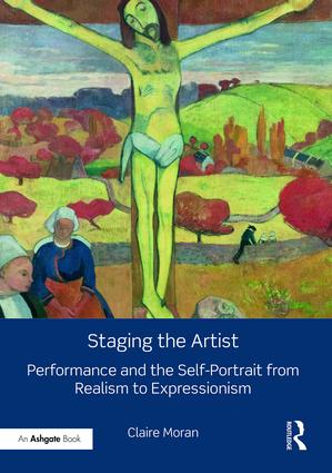 Staging the Artist: Performance and the Self-Portrait from Realism to Expressionism book cover